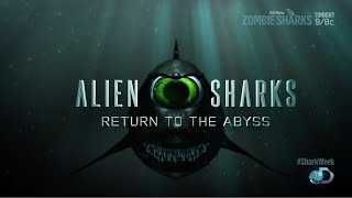 Shark Week - Alien Sharks - Return to the Abyss (HD)