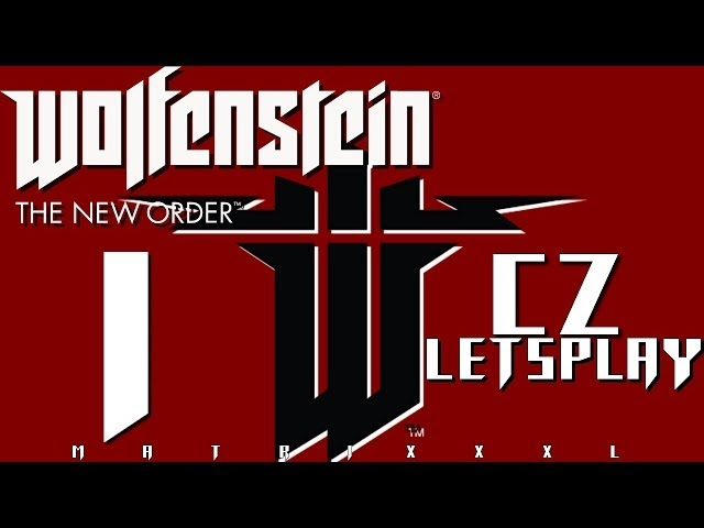 Wolfenstein The New Order 1.část PC/CZ Let'sPlay od MATRIXXXL