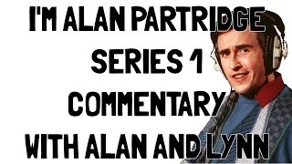 I'm Alan Partridge - S1 Commentary with Alan and Lynn [couchtripper]