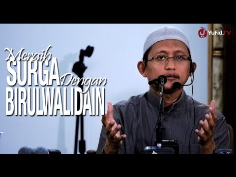Kajian Islam: Meraih Surga Dengan Birul Walidain - Ustadz Badru Salam, Lc