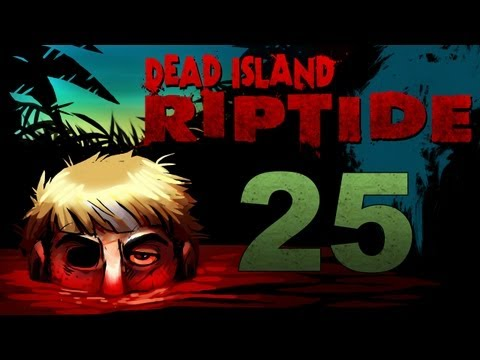 Dead Island Riptide Co-op w/ SSoHPKC : Kootra : Nova : Sp00n Part 25 - Dead Zone AGAIN