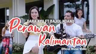 Download lagu Dara Ayu Ft. Bajol Ndanu - Perawan Kalimantan ( ) | KENTRUNG