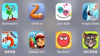 Bowmasters,Run Sausage,Subway Surfer,Red Ball 4,My Tom,Hungry Shark,Love Ball,Slither.io