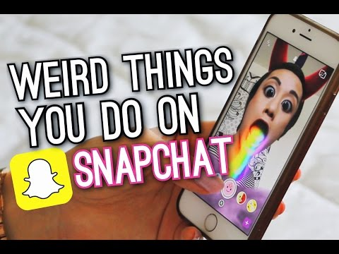 Weird Things You Do On Snapchat!