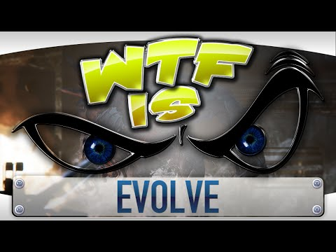 ► WTF Is... - Evolve ?