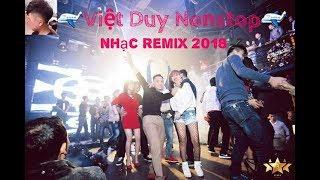 Nonstop Việt Mix 2018 💥 Người Từng Thương   Em Sẽ Hối Hận   Deezay Duy