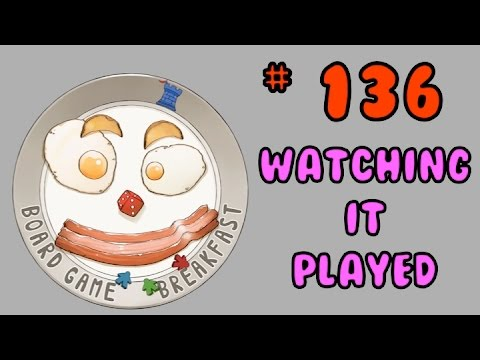 Board Game Breakfast 135 - Watching it Played