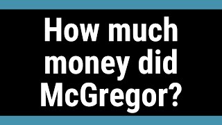How much money did McGregor?