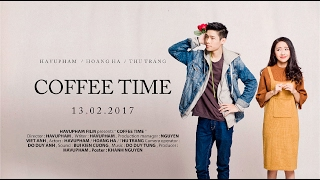 [Phim Ngắn Valentine] COFFEE TIME -  A shortfilm for Valentine 2017 - Official