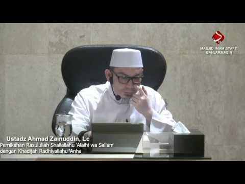 Penikahan Rasulullah Shallallahu 'alaihi Wasallam Dengan Khadijah - Ustadz Ahmad Zainuddin, Lc