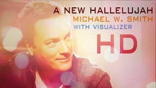 A New Hallelujah - Michael W. Smith (with Visualizer) HD