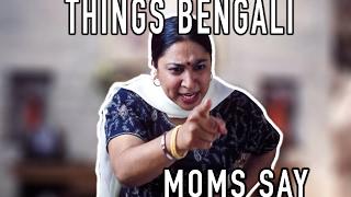 Things Bengali Moms Say | B-deshi