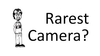 What is your Rarest Camera?