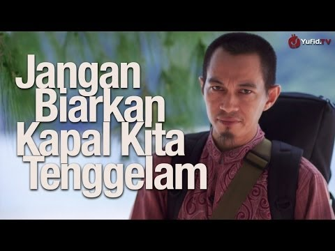 Video Motivasi: Jangan Biarkan Kapal Kita Tenggelam - Ustadz Abuz Zubair Hawaary, Lc.