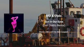 MØ & Diplo - Sun In Our Eyes (Don Diablo remix) [Music video edit by Alex Caspian]