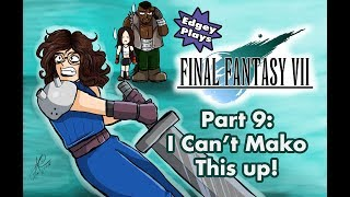 Edgey Plays Final Fantasy VII Part 9: I can't mako this up!