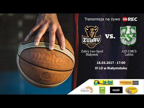 Żubry Leo-Sped Białystok Vs. AZS UMCS Lublin 18.03.2017