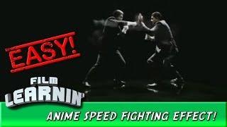 Film Learnin: Anime speed fighting effect!