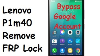 How to Remove Lenovo Vibe P1m40 FRP | Remove Bypass Google Account
