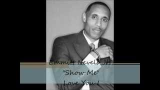 "Emmitt Nevels Jr. ~ ""Show Me"""