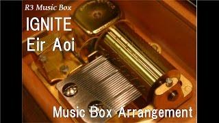"IGNITE/Eir Aoi [Music Box] (Anime ""Sword Art Online II"" OP)"