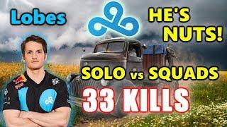 Cloud 9 Lobes - 33 KILLS - HE'S NUTS! SOLO vs SQUADS - PUBG