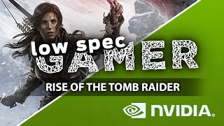 Rise of the Tomb Raider, increasing performance on an old Nvidia GPU