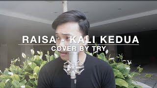 Download Lagu Raisa - Kali Kedua (cover by TRY) Gratis STAFABAND