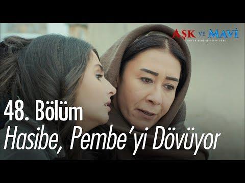 Hasibe, Pembe'yi dövüyor - Aşk ve Mavi 48. Bölüm