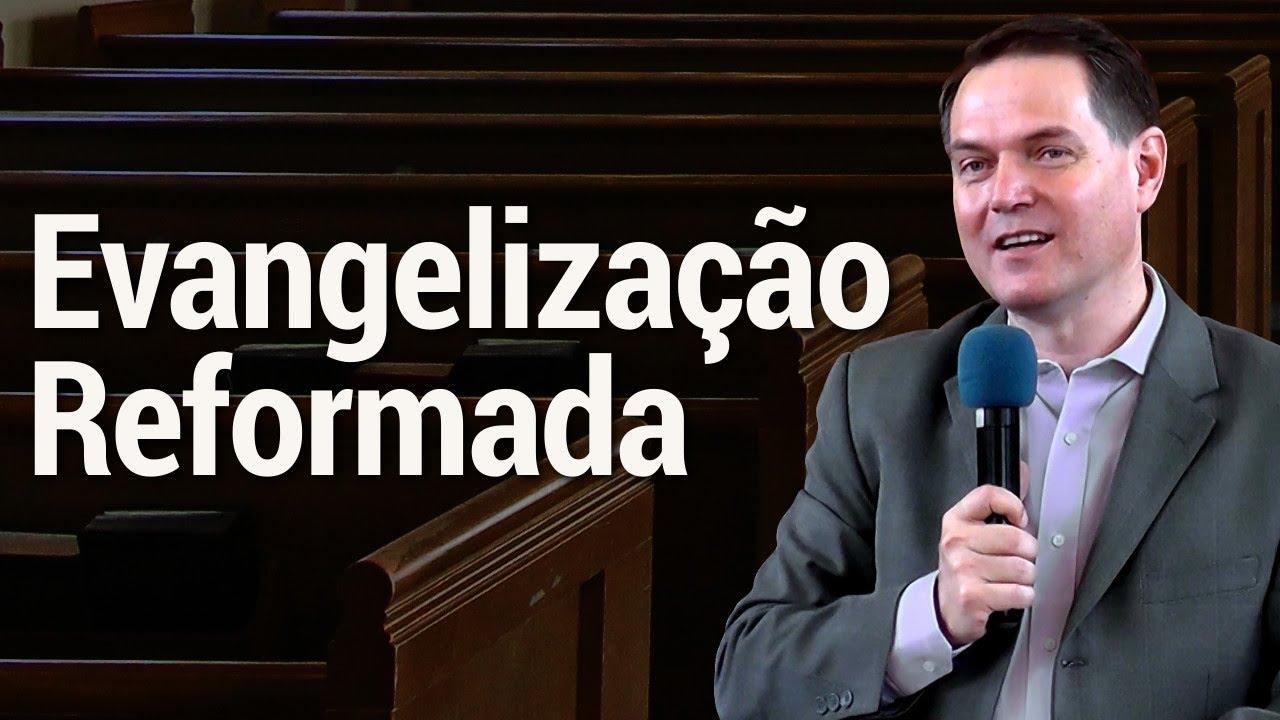 Evangelização Reformada - Sérgio Lima