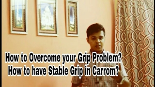 How to Overcome your grip problem in carrom