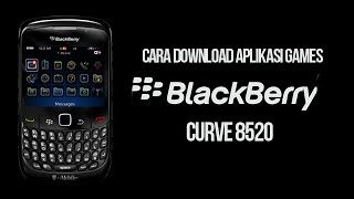Cara Download Aplikasi games BlackBerry 8520 Curve