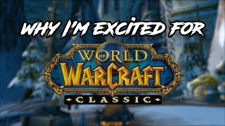 Why I'm Excited for WoW Classic | World of Warcraft
