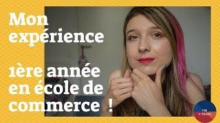 1ère ANNEE EN ECOLE DE COMMERCE - SURPRISES ? DECEPTIONS ? - MON EXPERIENCE -