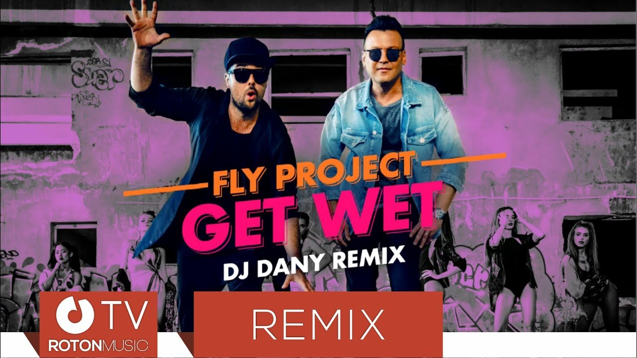 Fly Project - Get Wet (by FLY RECORDS)  (DJ DANY Remix)