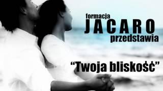 Jacaro - Twoja bliskość (Audio)