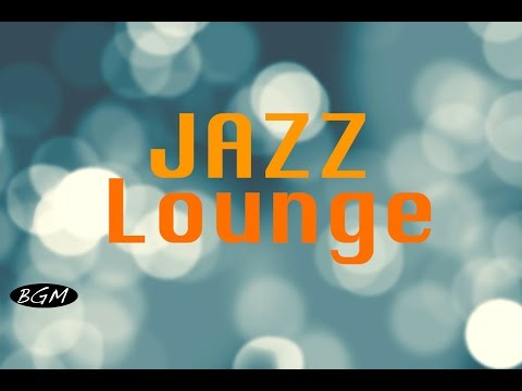 【Jazz Lounge】Instrumental Music - Background Music - Music for relax,Work,Study