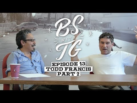 BS with TG : Todd Francis Part 2