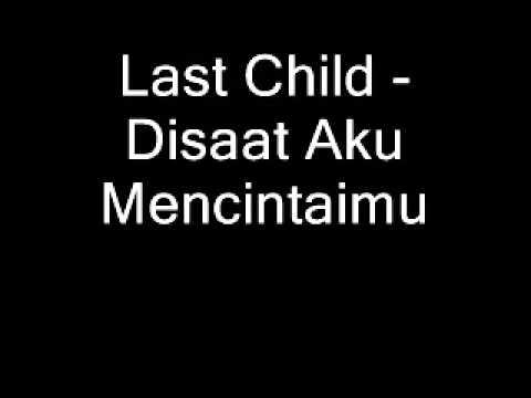 Last Child   Disaat Aku Mencintaimu
