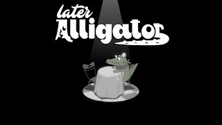 LATER ALLIGATOR Launch Trailer