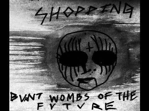 Shopping - Burnt Wombs of the Future [Official Video]