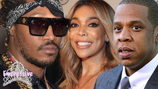 Future is mad at Jay-Z and Wendy Williams!