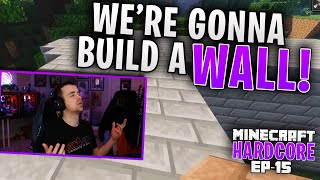 HARDCORE MINECRAFT! We're gonna build a WALL! Ep. 15