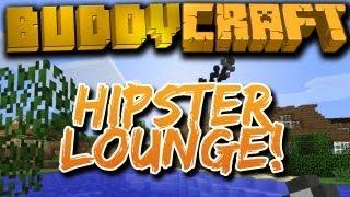 BuddyCraft {EP.6} - Hipster Lounge