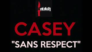 "CASEY ""Sans respect"" Audio (Inédit)"