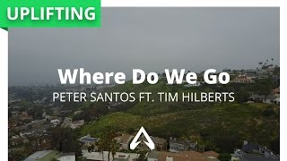 Peter Santos Ft. Tim Hilberts - Where Do We Go