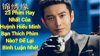 23 Phim Hay Nhất Của Huỳnh Hiểu Minh