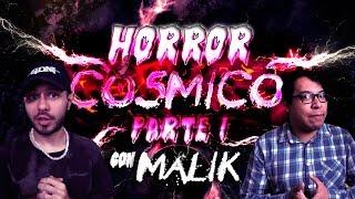 Horror Cósmico - Parte I con Malik (PARA QUE LEER)