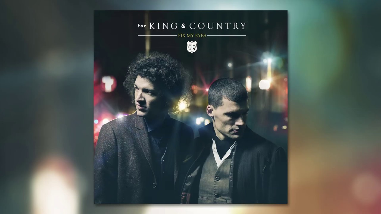 """for KING & COUNTRY - """"Fix My Eyes"""" (Official Audio) - YouTube"""