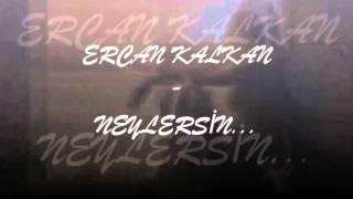 Ercan KALKAN   Neylersin